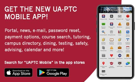 GET THE NEW UA-PTC MOBILE APP! - Portal, news, e-mail, password reset, payment options, course search, tutoring, campus directory, dining, testing, safety, advising, calendar and more! Search for UAPTC Mobile in the app stores.
